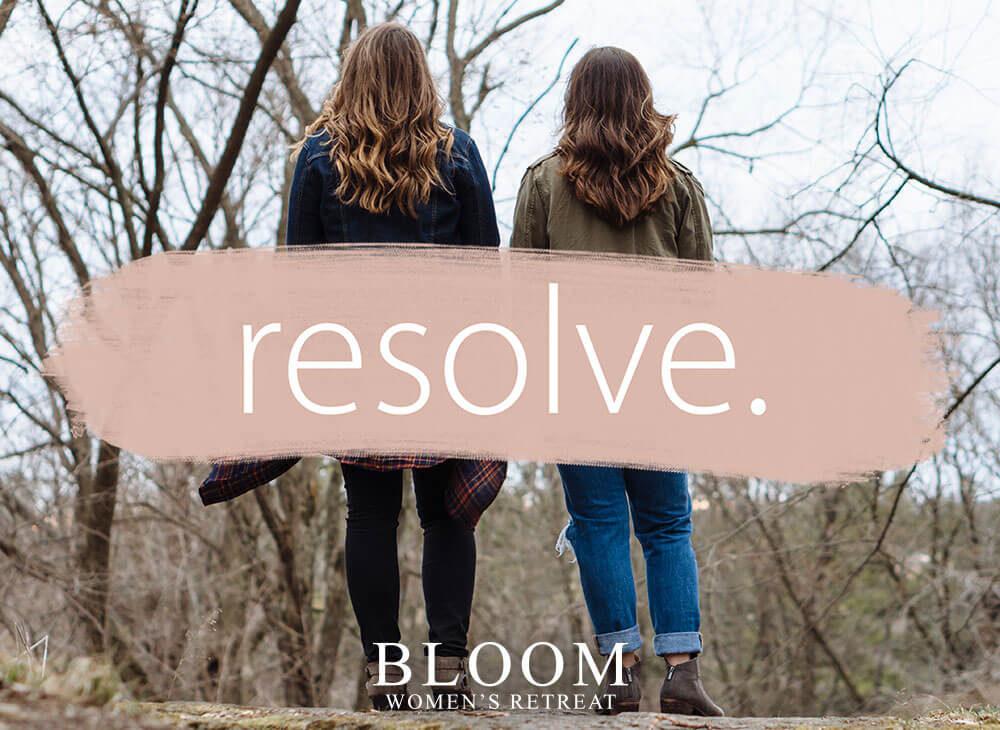 resovle. - Bloom Women's Retreat
